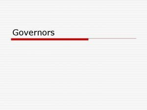 Governors Governors o Governors serve three basic purposes