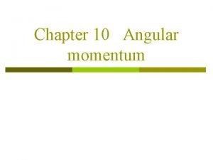 Chapter 10 Angular momentum 10 1 Angular momentum