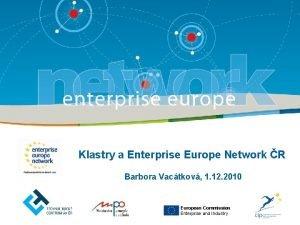 Klastry a Enterprise Europe Network R Barbora Vactkov