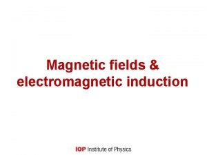 Magnetic fields electromagnetic induction Learning outcomes describe magnetic