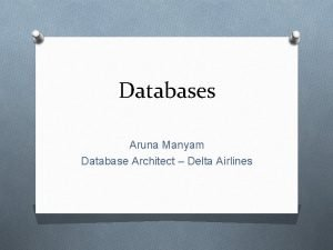 Databases Aruna Manyam Database Architect Delta Airlines Delta