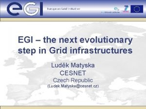 EGI the next evolutionary step in Grid infrastructures