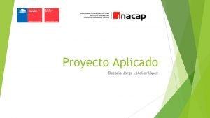 Proyecto Aplicado Becario Jorge Letelier lpez Justificacin del