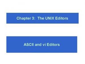 Chapter 3 The UNIX Editors ASCII and vi