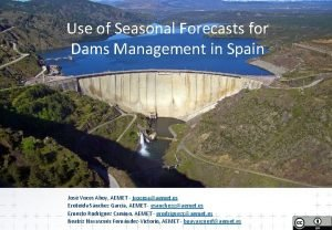 Use of Seasonal Forecasts for Dams Management in