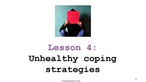Lesson 4 Unhealthy coping strategies PSHE Association 2018