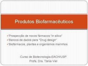 Produtos Biofarmacuticos Prospeco de novos frmacos in silico