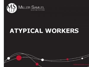 ATYPICAL WORKERS Overview Agency Workers Casual Workers FixedTerm