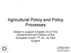 Agricultural Policy and Policy Processes Slides to support