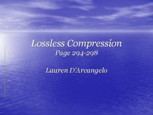 Lossless Compression Page 294 298 Lauren DArcangelo Overview