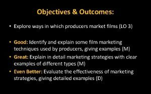 Objectives Outcomes Explore ways in which producers market