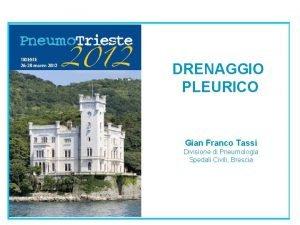 DRENAGGIO PLEURICO Gian Franco Tassi Divisione di Pneumologia