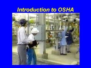 Introduction to OSHA What is OSHA Occupational Safety
