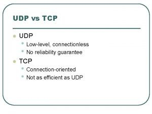 UDP vs TCP l UDP l TCP Lowlevel