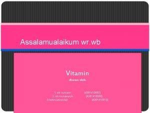 Assalamualaikum wr wb Vitamin disusun oleh 1 siti