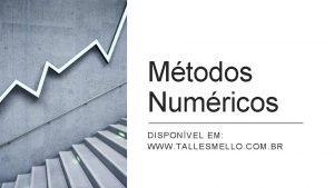 Mtodos Numricos DISPONVEL EM WWW TALLESMELLO COM BR
