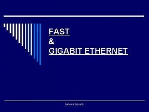 FAST GIGABIT ETHERNET Network Security Fast Ethernet Goals