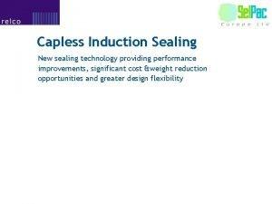 Capless Induction Sealing New sealing technology providing performance