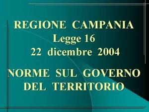 REGIONE CAMPANIA Legge 16 22 dicembre 2004 NORME