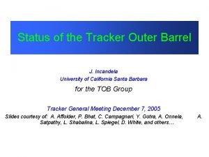 Status of the Tracker Outer Barrel J Incandela