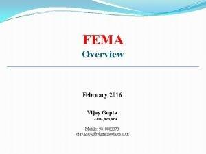 FEMA Overview February 2016 Vijay Gupta ACMA FCS