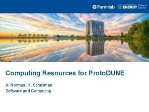 Computing Resources for Proto DUNE A Norman H