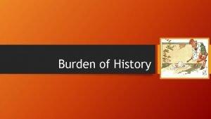 Burden of History BURDEN OF HISTORY Warren sees