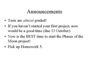 Announcements Tests are almost graded If you havent