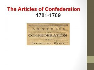The Articles of Confederation 1781 1789 The Founders