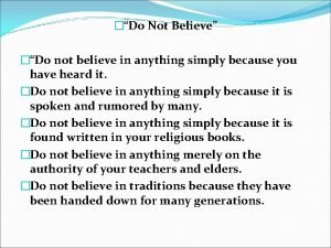 Do Not Believe Do not believe in anything