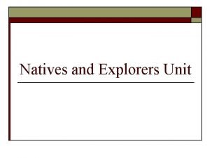 Natives and Explorers Unit Please copy this following