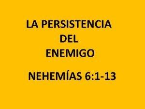 LA PERSISTENCIA DEL ENEMIGO NEHEMAS 6 1 13