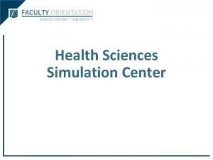 Health Sciences Simulation Center Welcome to the Health