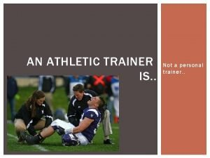 AN ATHLETIC TRAINER IS Not a personal trainer