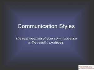 Communication Styles The real meaning of your communication