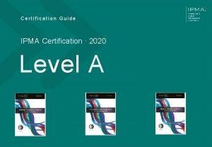 Certification Guide IPMA Certification 2020 Level A V