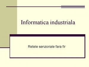 Informatica industriala Retele senzoriale fara fir Retele senzoriale