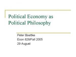 Political Economy as Political Philosophy Peter Boettke Econ