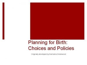 Planning for Birth Choices and Policies Originally developed