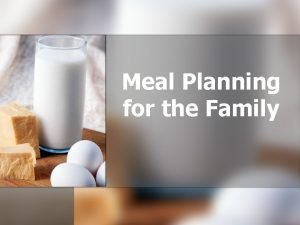 Meal Planning for the Family Nutritionally Balanced Meals