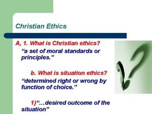 Christian Ethics A 1 What is Christian ethics