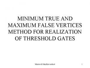 MINIMUM TRUE AND MAXIMUM FALSE VERTICES METHOD FOR