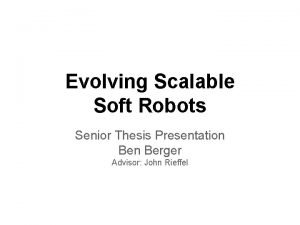 Evolving Scalable Soft Robots Senior Thesis Presentation Berger