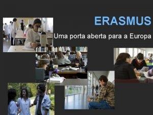 ERASMUS Uma porta aberta para a Europa ERASMUS