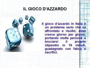 IL GIOCO DAZZARDO Il gioco dazzardo in Italia