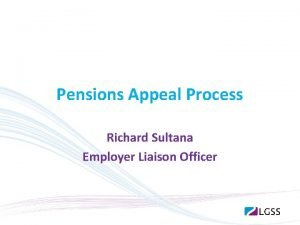 Pensions Appeal Process Richard Sultana Employer Liaison Officer