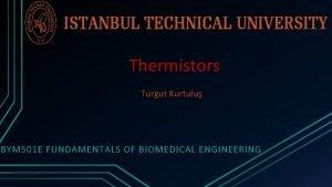 Thermistors Turgut Kurtulu BYM 501 E FUNDAMENTALS OF