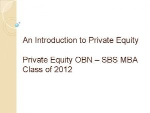 An Introduction to Private Equity OBN SBS MBA
