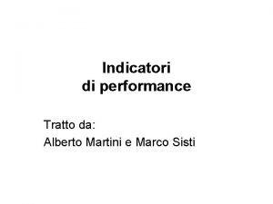 Indicatori di performance Tratto da Alberto Martini e