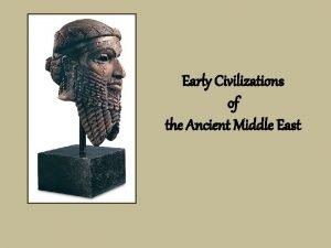 Early Civilizations of the Ancient Middle East What